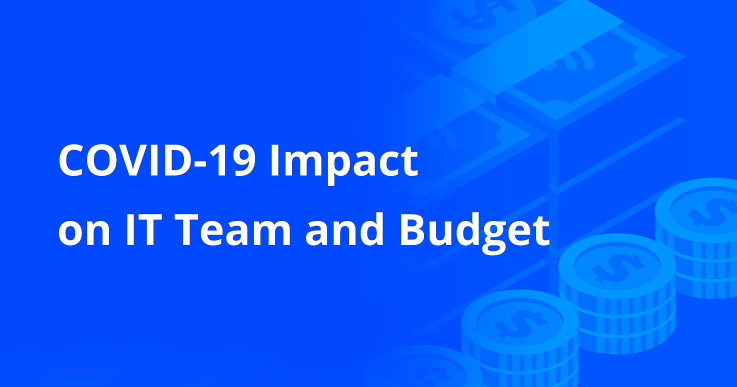 COVID-19 Impact on IT Team and Budget