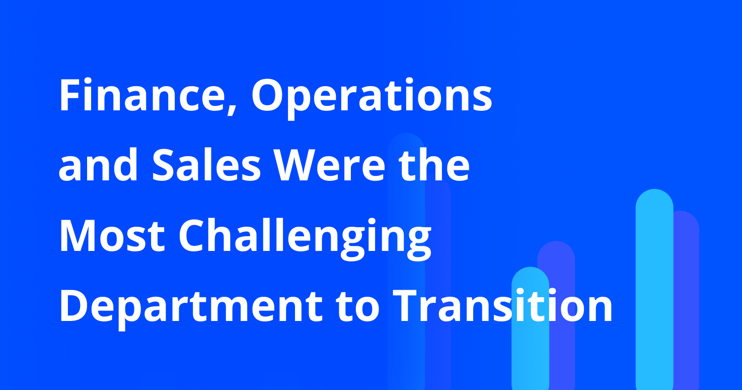 Finance, Operations and Sales Were the Most Challenging Department to Transition