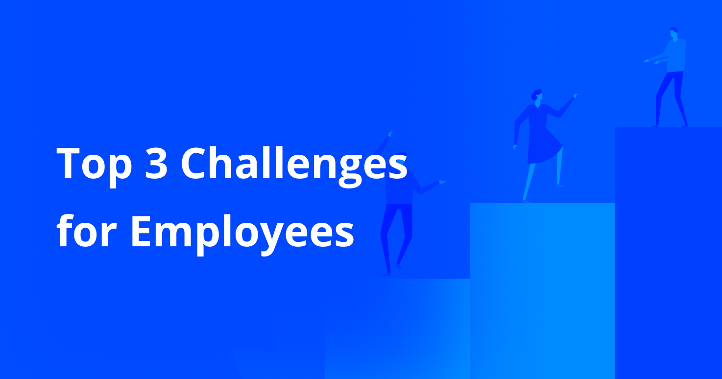 Top 3 Challenges for Employees