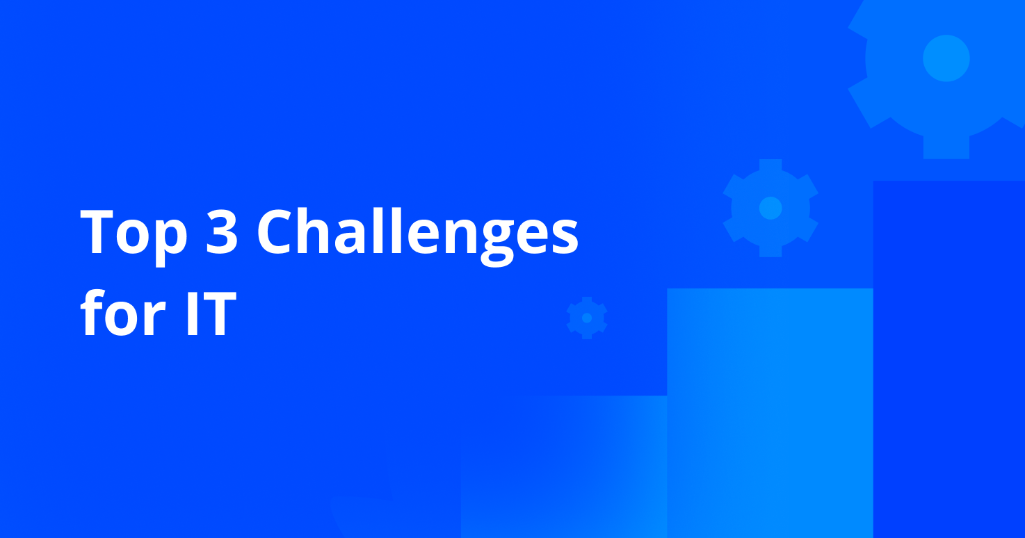 Top 3 Challenges for IT